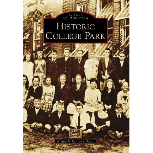 Historic College Park (Images of America) (Images of America (Arcadia Publishing)) Kimberly Kennedy Davis