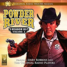 Powder River: Season 10, Vol. 2 (       UNABRIDGED) by Jerry Robbins Narrated by Jerry Robbins and The Colonial Radio Players