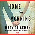 Home in the Morning: A Novel Audiobook by Mary Glickman Narrated by Donna Postel