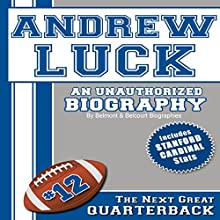 Andrew Luck: An Unauthorized Biography (       UNABRIDGED) by Belmont and Belcourt Biographies Narrated by Nick Hahn
