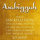 Asabiyyah: What Ibn Khaldun, the Islamic Father of Social Science, Can Teach Us About the World Today Hörbuch von Ed West Gesprochen von: P. J. Ochlan