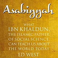 Asabiyyah: What Ibn Khaldun, the Islamic Father of Social Science, Can Teach Us About the World Today Audiobook by Ed West Narrated by P. J. Ochlan