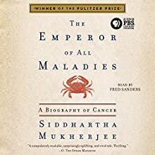 The Emperor of All Maladies: A Biography of Cancer (       UNABRIDGED) by Siddhartha Mukherjee Narrated by Fred Sanders