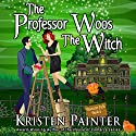 The Professor Woos the Witch: Nocturne Falls, Book 4 Audiobook by Kristen Painter Narrated by B.J. Harrison