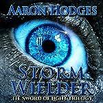 Stormwielder: The Sword of Light Trilogy, Volume 1 | Aaron D. Hodges
