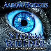Stormwielder: The Sword of Light Trilogy, Volume 1 | Aaron D. Hodges