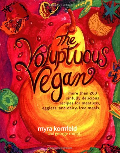 The Voluptuous Vegan: More Than 200 Sinfully Delicious Recipes For Meatless, Eggless, And Dairy-Free Meals front-567030