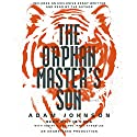The Orphan Master's Son: A Novel of North Korea Audiobook by Adam Johnson Narrated by Adam Johnson, Tim Kang, Josiah D. Lee, James Kyson Lee