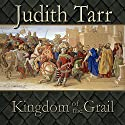 Kingdom of the Grail (       UNABRIDGED) by Judith Tarr Narrated by Tim Bruce