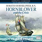 Hornblower and the Crisis (       UNABRIDGED) by C. S. Forester Narrated by Christian Rodska