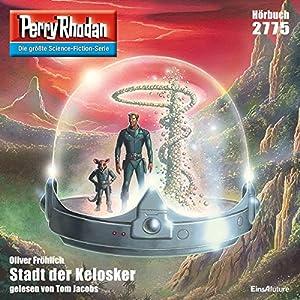 Stadt der Kelosker (Perry Rhodan 2775) Hörbuch