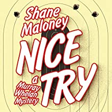 Nice Try: A Murray Whelan Mystery (       UNABRIDGED) by Shane Maloney Narrated by Aaron Abano