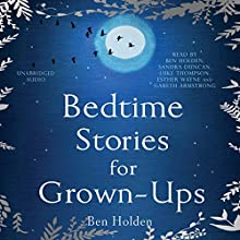 Bedtime Stories for Grown-ups Audiobook by Ben Holden Narrated by Ben Holden, Sandra Duncan, Luke Thompson, Gareth Armstrong, Esther Wayne
