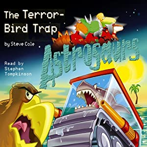 Astrosaurs: The Terror-Bird Trap | [Steve Cole]