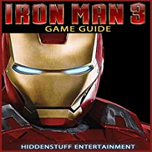 Iron Man 3 Game Guide (       UNABRIDGED) by HIDDENSTUFF ENTERTAINMENT Narrated by Steve Ryan