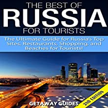 The Best of Russia for Tourists 2nd Edition: The Ultimate Guide for Russia's Top Sites, Restaurants, Shopping, and Beaches for Tourists! (       UNABRIDGED) by Getaway Guides Narrated by Millian Quinteros
