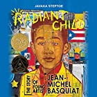 Radiant Child: The Story of Young Artist Jean-Michel Basquiat Hörbuch von Javaka Steptoe Gesprochen von: Ron Butler