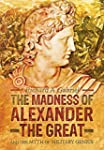The Madness of Alexander the Great: A...