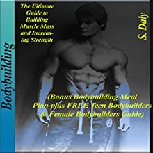 Bodybuilding: The Ultimate Guide to Building Muscle Mass and Increasing Strenghth Audiobook by S. Daly Narrated by Neil Reeves
