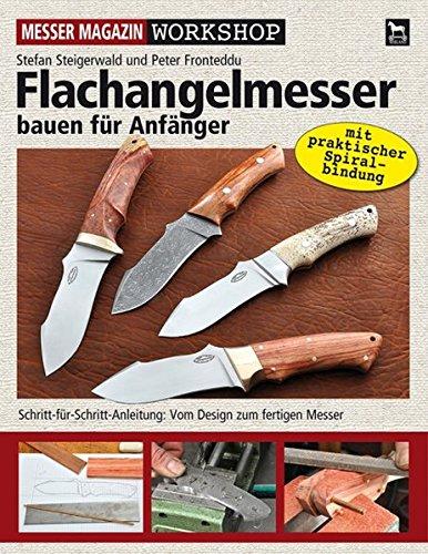 Flachangelmesser bauen für Anfänger: Schritt-für-Schritt-Anleitung: Vom Design zum fertigen Messer (Messer Magazin Workshop)