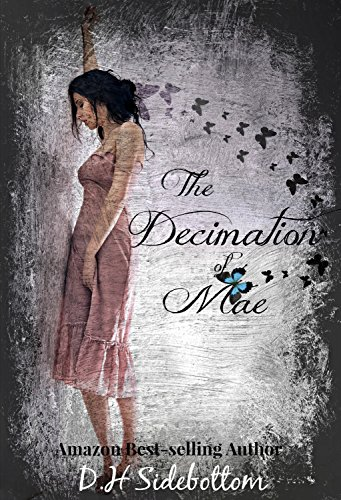 D H Sidebottom - The Decimation of Mae (The Blue Butterfly Book 1)