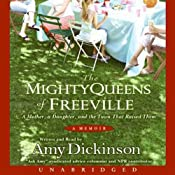 The Mighty Queens of Freeville: A Mother, a Daughter, and the Town That Raised Them | [Amy Dickinson]