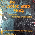 With God, All Things Are Possible: The Victor Marx Story | Victor Marx