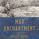 Mad Enchantment: Claude Monet and the Painting of the Water Lilies Audiobook by Ross King Narrated by Joel Richards