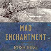 Mad Enchantment: Claude Monet and the Painting of the Water Lilies | [Ross King]