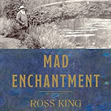 Mad Enchantment: Claude Monet and the Painting of the Water Lilies | Livre audio Auteur(s) : Ross King Narrateur(s) : Joel Richards