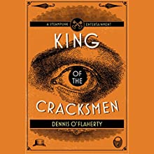 King of the Cracksmen: A Steampunk Entertainment (       UNABRIDGED) by Dennis O'Flaherty Narrated by Daniel Thomas May