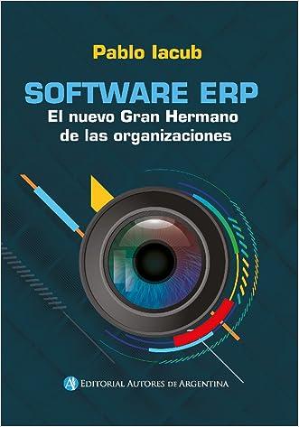 Software ERP : el nuevo Gran Hermano de las organizaciones (Spanish Edition) written by Pablo Iacub