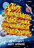 Dr. Ian Flitcroft A Time Traveller's Guide to Life, the Universe & Everything