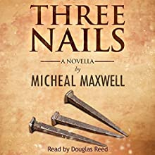 Three Nails: A Tale of Tragedy, Testing and Triumph Audiobook by Micheal Maxwell Narrated by DD Read