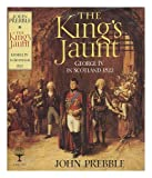 The King's Jaunt: George IV in Scotland, 1822 (0002154048) by Prebble, John