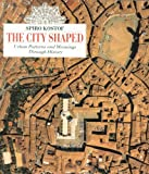 The City Shaped: Urban Patterns and Meanings Through History - 0821220160