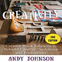 Creativity: Creative Block Solutions to Rebuild Creative Confidence and Productivity: 2nd Edition (       UNABRIDGED) by Andy Johnson Narrated by Andrea Erickson