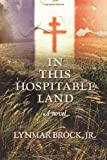 In This Hospitable Land by Lynmar Brock Jr