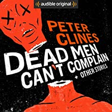Dead Men Can't Complain and Other Stories | Livre audio Auteur(s) : Peter Clines Narrateur(s) : Ralph Lister, Ray Porter