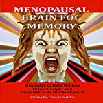 Menopausal Brain Fog Memory: Strategies to Help Women Think Straight and Cope Better in the Workplace During Menopause | Stirling De Cruz-Coleridge