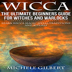 Wicca: The Ultimate Beginners Guide for Witches and Warlocks Audiobook