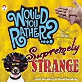 img - for Would You Rather...? Supremely Strange: Over 300 Crazy Questions! book / textbook / text book