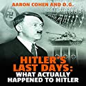 Hitler's Last Days: What Actually Happened to Hitler Audiobook by Aaron Cohen Narrated by Glenn Langohr