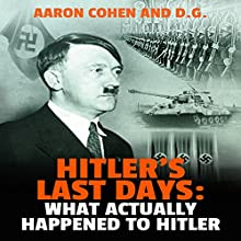 Hitler's Last Days: What Actually Happened to Hitler (       UNABRIDGED) by Aaron Cohen Narrated by Glenn Langohr