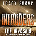 Intruders: The Invasion, Book 1 Audiobook by Tracy Sharp Narrated by Heather Ross