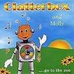 Clatterbox and Molly go to the Zoo   Joy Gavin,Jo Capon