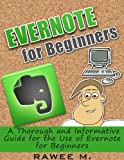 Evernote for Beginners : A Thorough and Informative Guide for the Use of Evernote for Beginners