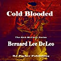 Cold Blooded: The Nick McCarty Series, Book 1 (       UNABRIDGED) by Bernard Lee DeLeo, RJ Parker Publishing, Inc Narrated by Mike Dennis