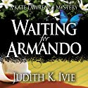 Waiting for Armando: A Kate Lawrence Mystery, Book 1 (       UNABRIDGED) by Judith K. Ivie Narrated by Molly Elston