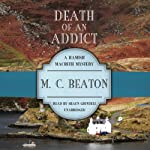 Death of an Addict: The Hamish Macbeth Mysteries, Book 15 (       UNABRIDGED) by M. C. Beaton Narrated by Shaun Grindell